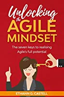 Unlocking The Agile Mindset: The seven keys to realising Agile's full potential