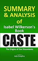 Summary and Analysis of Iѕаbеl Wіlkеrѕоn's Book, Caste.: The Origins of Our Dіѕсоntеntѕ.