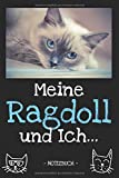 Meine Ragdoll und Ich...: Katzenbesitzer | Katze | Haustier | Notizbuch | Tagebuch | Fotobuch | Katzenfutter | Geschenk | Idee | liniert + Fotocollage | ca. DIN A5