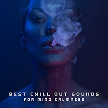 Best Chill Out Sounds for Mind Calmness