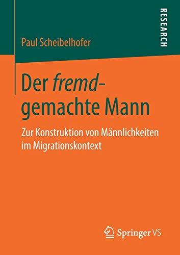 Der fremd-gemachte Mann: Zur Konstruktion von Männlichkeiten im Migrationskontext