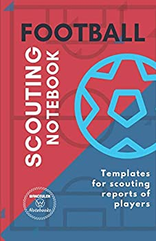 FOOTBALL SCOUTING NOTEBOOK  Templates for scouting reports of football players