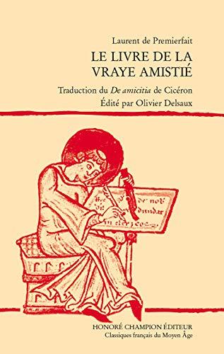 """""""""""Le livre de la vraye amistié"""""""". Edition et traduction du """"""""De amicitia"""""""" de Cicéron."""