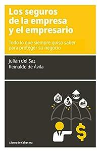 Los seguros de la empresa y el empresario: Todo lo que siempre quiso saber para proteger su negocio (Manuales de gestión)