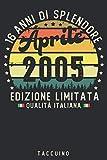 16 anni di Splendore Aprile 2005 Edizione limitata Qualità italiana: Diario per il compleanno 16 anni - Diario idee regalo per ragazze nate nell'aprile 2005 -regalo di compleanno per amici o bambini