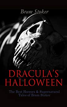DRACULA'S HALLOWEEN – The Best Horrors & Supernatural Tales of Bram Stoker: The Jewel of Seven Stars, The Man, The Lady of the Shroud, The Lair of the ... Dracula's Guest, The Burial of the Rats… by [Bram Stoker]