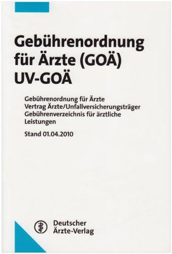Gebührenordnung für Ärzte (GOÄ) / UV-GOÄ: Gebührenordnung für Ärzte Vertrag Ärzte/Unfallversicherungsträger Gebührenverzeichnis für ärztliche ... Renate Hess / Regina Klakow-Franck