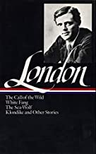 Jack London : Novels and Stories : Call of the Wild / White Fang / The Sea-Wolf / Klondike and Other Stories (Library of A...
