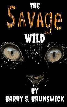 The Savage Wild by [Barry S. Brunswick]