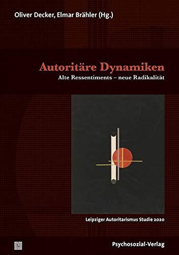 Autoritäre Dynamiken: Alte Ressentiments – neue Radikalität / Leipziger Autoritarismus Studie 2020 (Forschung psychosozial)