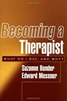 Becoming a Therapist: What Do I Say, and Why? by Suzanne Bender Edward Messner(2003-11-19)