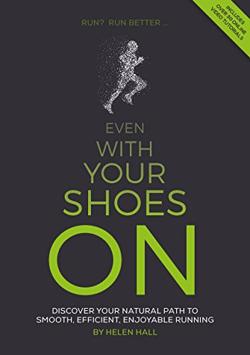 Even With Your Shoes On: Discover your natural path to smooth, efficient, enjoyable running