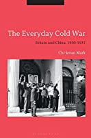 The Everyday Cold War: Britain and China 1950-1972