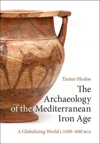 The Archaeology of the Mediterranean Iron Age: A Globalising World c.1100–600 BCE