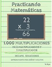 Practicando Matemáticas 1000 multiplicaciones de 2 multiplicandos y 1 multiplicador – Incluye soluciones – Entrenamiento para niños y adultos