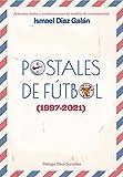 Postales de Fútbol (1997-2021): Artículos, textos y colaboraciones en medios de comunicación