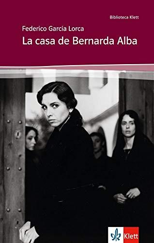 La casa de Bernarda Alba: Schulausgabe für das Niveau B2. Spanischer Originaltext mit Annotationen (Biblioteca Klett)