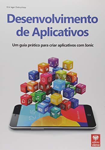 Desenvolvimento de Aplicativos. Um Guia Prático Para Criar Aplicativos com Ionic