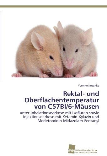Rektal- und Oberflächentemperatur von C57Bl/6-Mäusen: unter Inhalationsnarkose mit Isofluran sowie Injektionsnarkose mit Ketamin-Xylazin und Medetomidin-Midazolam-Fentanyl