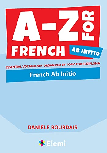 A-Z for French ab initio Essential vocabulary organized by topic for IB...
