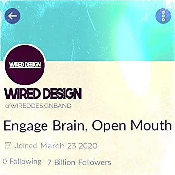 Engage Brain, Open Mouth