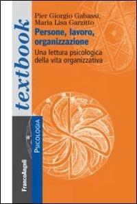 Persone, lavoro, organizzazione. Una lettura psicologica dalla vita organizzativa