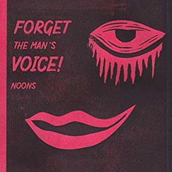 Forget the Man's Voice!