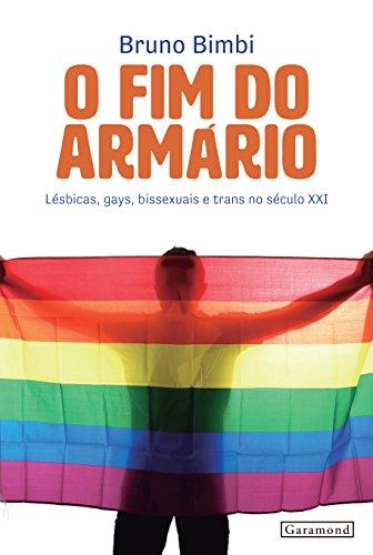 O Fim do Armário. Lésbicas, Gays, Bissexuais e Trans no Século XXI