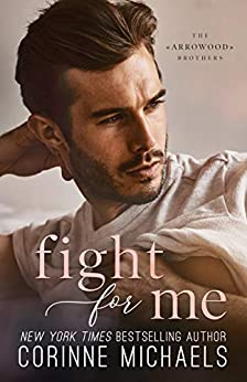 Fight for Me (The Arrowood Brothers Book 2) by [Corinne Michaels]