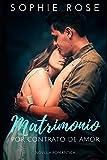 Matrimonio por contrato de Amor: Novela Romántica