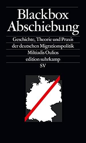 Blackbox Abschiebung: Geschichte, Theorie und Praxis der deutschen Migrationspolitik (edition suhrkamp)