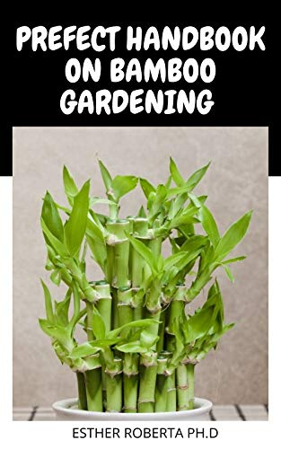 PREFECT HANDBOOK ON BAMBOO GARDENING : ESSENTIAL GUIDE TO MAKING A BAMBOO GARDENING (English Edition)