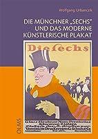 """Die Muenchner """"Sechs"""" und das moderne kuenstlerische Plakat"""