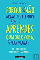 Porque Não Largas o Telemóvel e Aprendes Qualquer Coisa, para Variar? (Portuguese Edition)