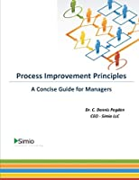 Process Improvement Principles: A Concise Guide for Managers (Simio Business Productivity)