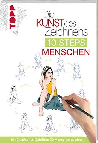 Die Kunst des Zeichnens 10 Steps - Menschen: In 10 einfachen Schritten 30 Menschen zeichnen