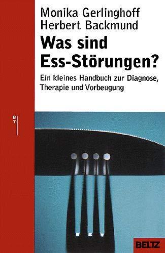 Was sind Ess-Störungen?: Ein kleines Handbuch zur Diagnose, Therapie und Vorbeugung (Beltz Taschenbuch / Ratgeber, 827)
