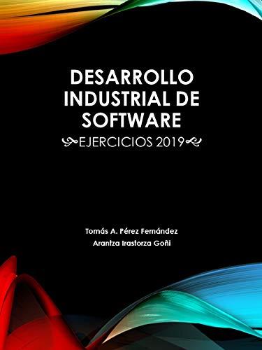 Desarrollo Industrial de Software: Ejercicios 2019 (DIS nº 3) (Spanish Edition)
