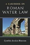 A Casebook on Roman Water Law