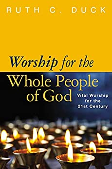 Worship for the Whole People of God: Vital Worship for the 21st Century by [Ruth C. Duck]