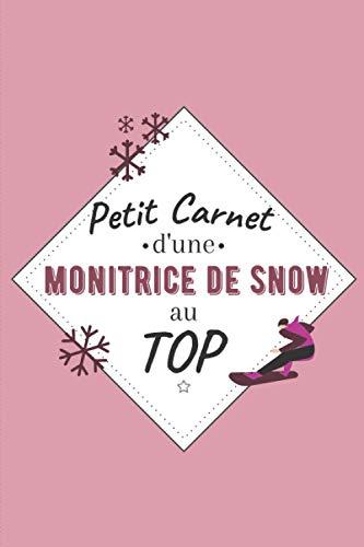 Petit Carnet d'une monitrice de Snow au Top: Journal / Carnet de notes de 100 pages lignées / Original pour offrir à une monitrice de Snow / ... Amis Collègue / Format moyen : 15,24 x 22,86