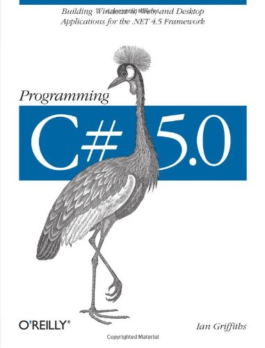 Compare Textbook Prices for Programming C# 5.0: Building Windows 8, Web, and Desktop Applications for the .NET 4.5 Framework 1 Edition ISBN 9781449320416 by Griffiths, Ian