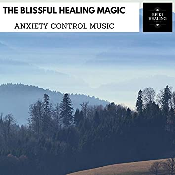 The Blissful Healing Magic - Anxiety Control Music