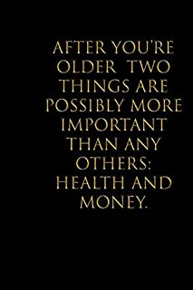 After you're older two things are possibly more important than any others- health and money: Blank lined Notebook/Perfect ...