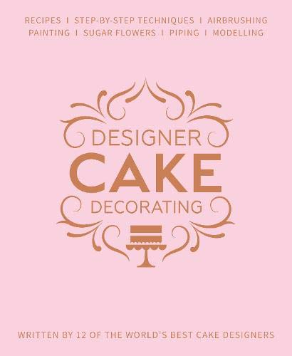 Designer Cake Decorating: Recipes and Step-by-step Techniques from Top Wedding Cake Makers