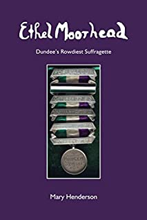 Ethel Moorhead: Dundee's Rowdiest Suffragette
