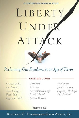 Liberty Under Attack: Reclaiming Our Freedoms in an Age of Terror A Century Foundation Book