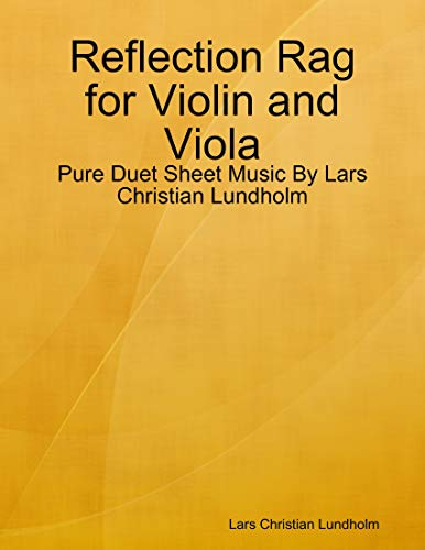 Reflection Rag for Violin and Viola - Pure Duet Sheet Music By Lars Christian Lundholm (English Edition)