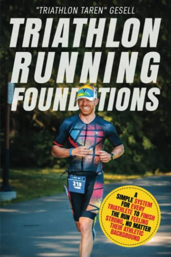 """Compare Textbook Prices for Triathlon Running Foundations: A Simple System for Every Triathlete to Finish the Run Feeling Strong, No Matter Their Athletic Background Triathlon Foundations  ISBN 9781777090111 by Gesell, """"Triathlon Taren"""""""