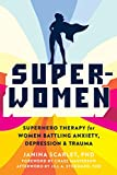Super-Women: Superhero Therapy for Women Battling Anxiety, Depression,...